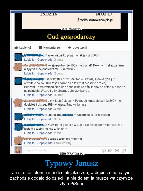 Typowy Janusz – Ja nie dostałem a inni dostali jakie zuo, w dupie że na całym zachodzie dodajo do dzieci, ja nie dolem ja musze walczym ze zlym PiSem