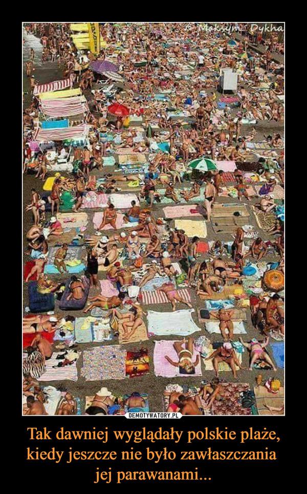 Tak dawniej wyglądały polskie plaże, kiedy jeszcze nie było zawłaszczania jej parawanami... –