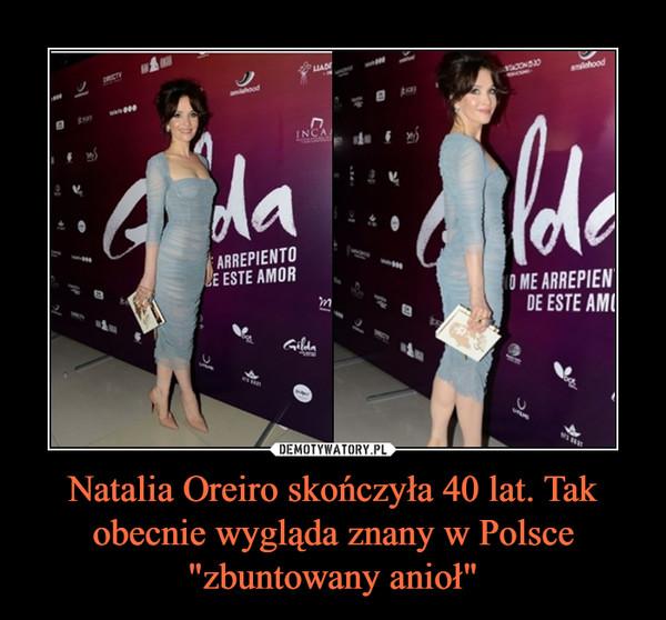 """Natalia Oreiro skończyła 40 lat. Tak obecnie wygląda znany w Polsce """"zbuntowany anioł"""" –"""