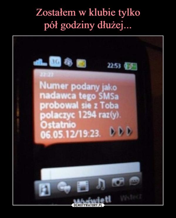 –  Numer podany jako nadawca tego SMSa probowal sie z Toba polaczyc 1294 raz(y)Ostatnio 06.05.12/19:23