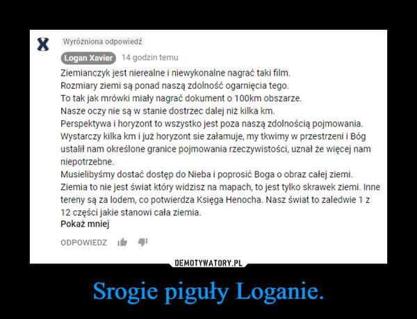 Srogie piguły Loganie. –