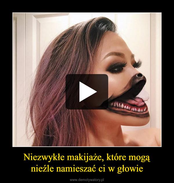 Niezwykłe makijaże, które mogąnieźle namieszać ci w głowie –