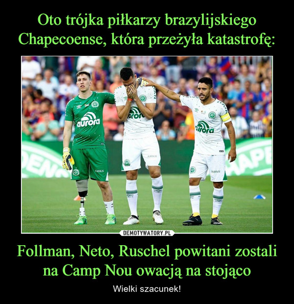 Follman, Neto, Ruschel powitani zostali na Camp Nou owacją na stojąco – Wielki szacunek!
