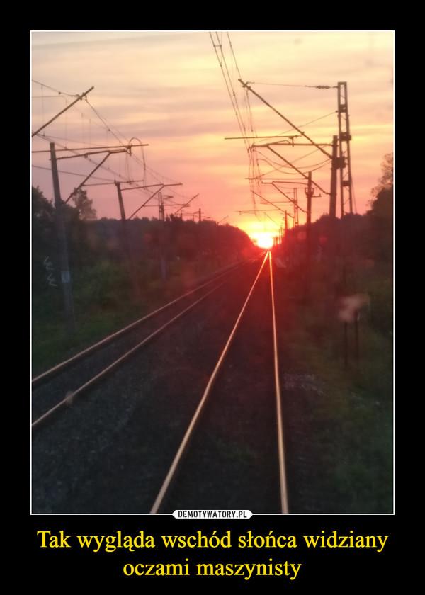 Tak wygląda wschód słońca widziany oczami maszynisty –