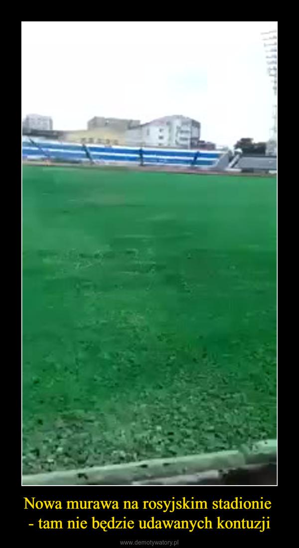 Nowa murawa na rosyjskim stadionie - tam nie będzie udawanych kontuzji –