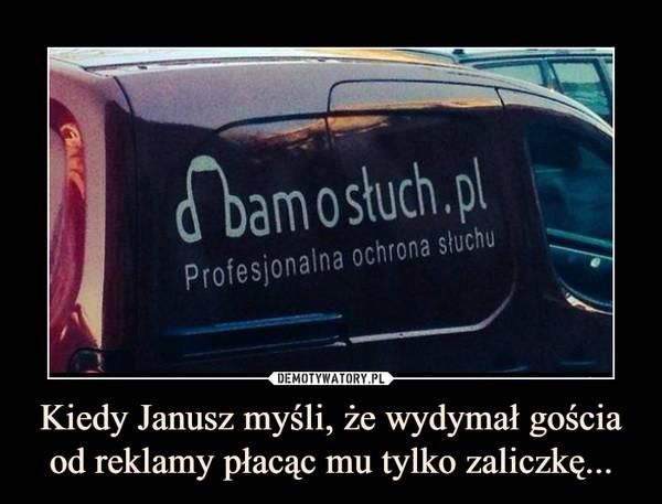 Kiedy Janusz myśli, że wydymał gościa od reklamy płacąc mu tylko zaliczkę... –