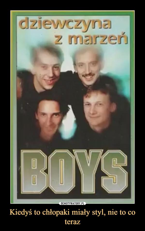 Kiedyś to chłopaki miały styl, nie to co teraz –