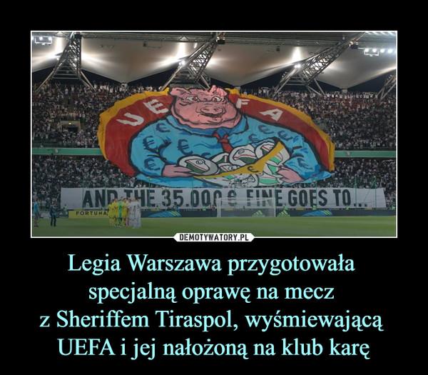 Legia Warszawa przygotowała specjalną oprawę na mecz z Sheriffem Tiraspol, wyśmiewającą UEFA i jej nałożoną na klub karę –  UEFA And the 35.000 E Fine goes to...