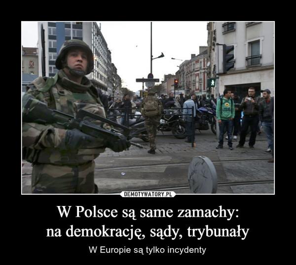 W Polsce są same zamachy:na demokrację, sądy, trybunały – W Europie są tylko incydenty