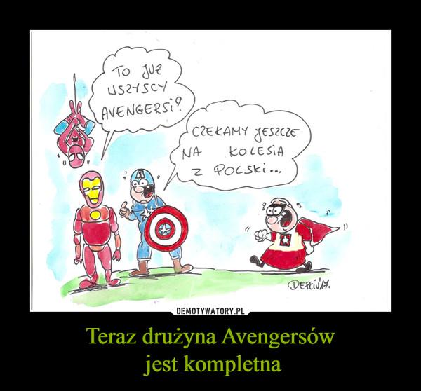 Teraz drużyna Avengersów jest kompletna –  To już wszyscy Avengersi? Czekamy jeszcze na kolesia z Polski