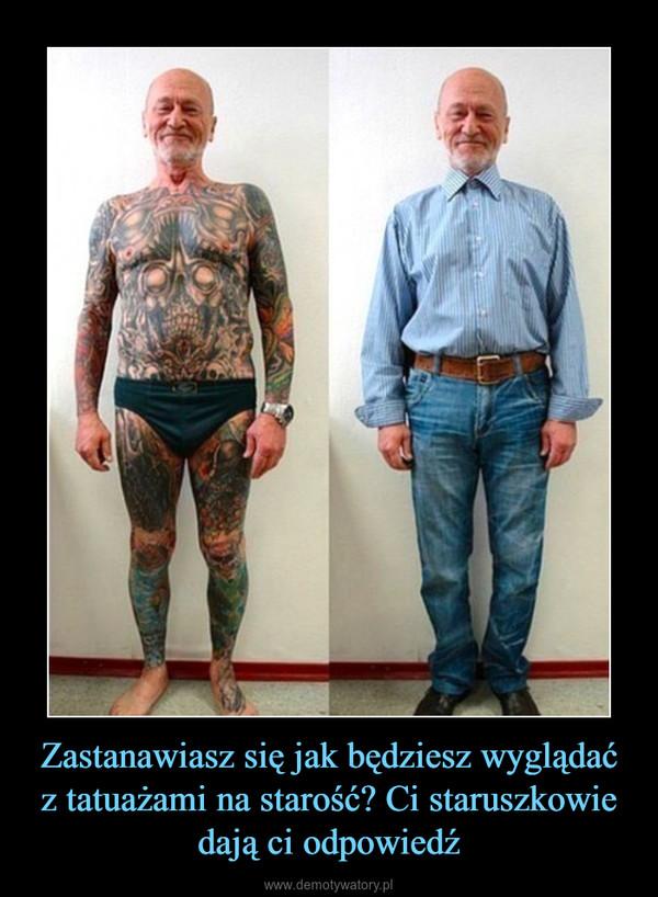 Zastanawiasz się jak będziesz wyglądać z tatuażami na starość? Ci staruszkowie dają ci odpowiedź –