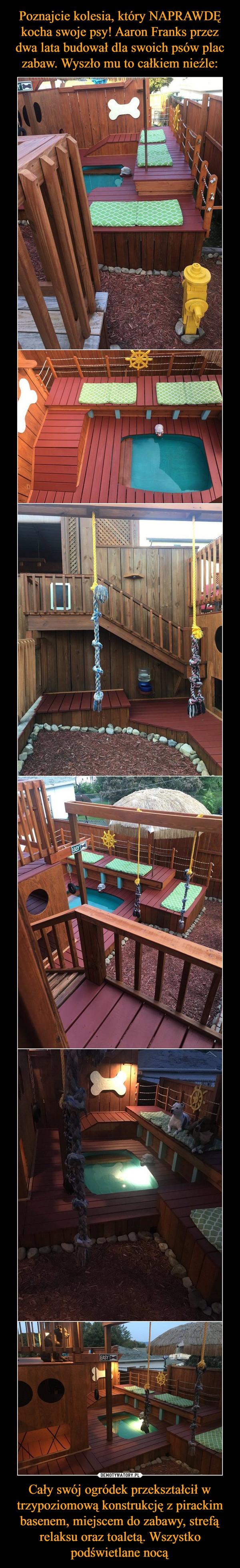 Cały swój ogródek przekształcił w trzypoziomową konstrukcję z pirackim basenem, miejscem do zabawy, strefą relaksu oraz toaletą. Wszystko podświetlane nocą –