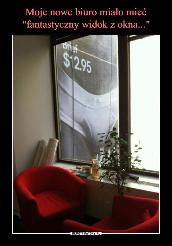 """Moje nowe biuro miało mieć """"fantastyczny widok z okna..."""""""