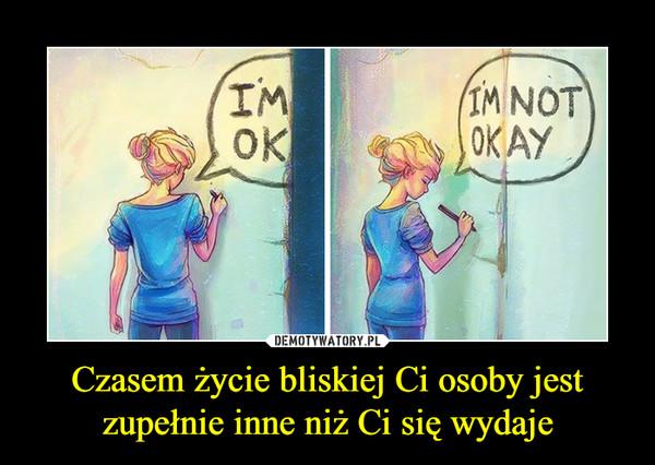 Czasem życie bliskiej Ci osoby jest zupełnie inne niż Ci się wydaje –  i'm oki'm not okay