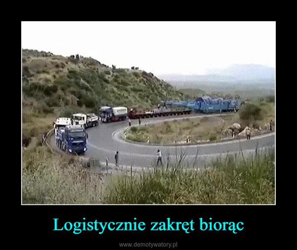 Logistycznie zakręt biorąc –