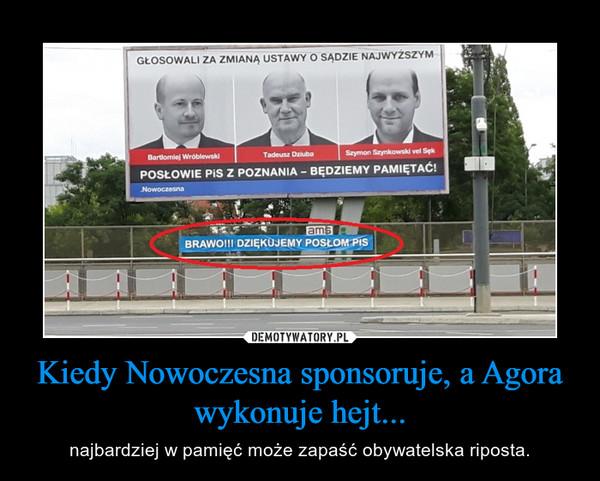 Kiedy Nowoczesna sponsoruje, a Agora wykonuje hejt... – najbardziej w pamięć może zapaść obywatelska riposta.