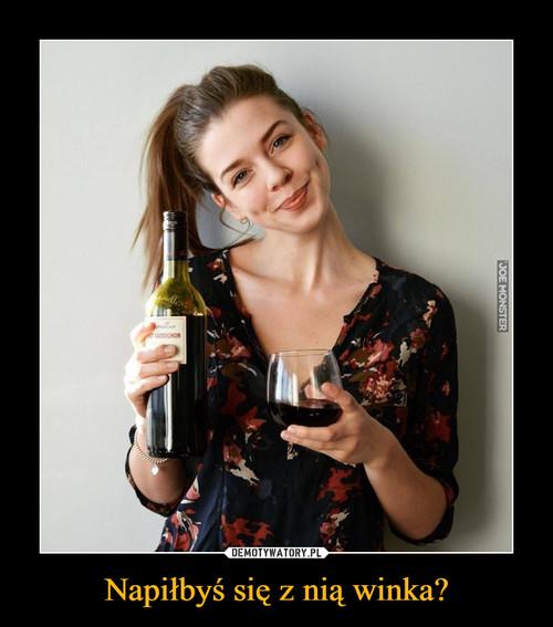 Napiłbyś się z nią winka?