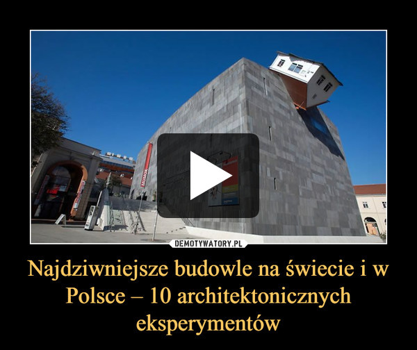 Najdziwniejsze budowle na świecie i w Polsce – 10 architektonicznych eksperymentów –