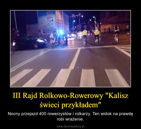 """III Rajd Rolkowo-Rowerowy """"Kalisz świeci przykładem"""" – Nocny przejazd 400 rowerzystów i rolkarzy. Ten widok na prawdę robi wrażenie."""
