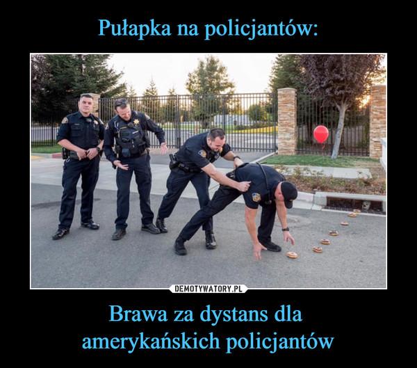 Pułapka na policjantów: Brawa za dystans dlaamerykańskich policjantów