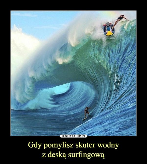 Gdy pomylisz skuter wodnyz deską surfingową –