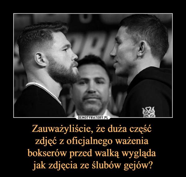 Zauważyliście, że duża część zdjęć z oficjalnego ważenia bokserów przed walką wygląda jak zdjęcia ze ślubów gejów? –