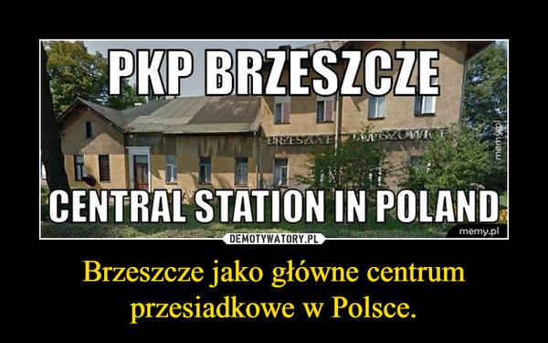 Brzeszcze jako główne centrum przesiadkowe w Polsce. –