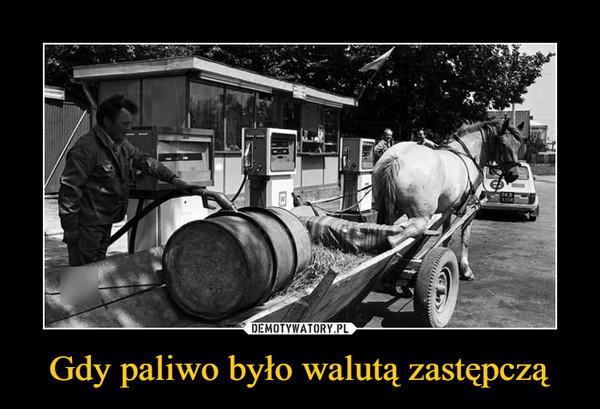 Gdy paliwo było walutą zastępczą –