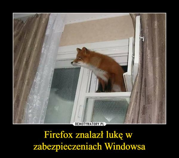 Firefox znalazł lukę w zabezpieczeniach Windowsa –
