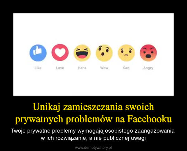 Unikaj zamieszczania swoich prywatnych problemów na Facebooku – Twoje prywatne problemy wymagają osobistego zaangażowania w ich rozwiązanie, a nie publicznej uwagi