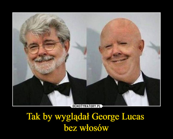 Tak by wyglądał George Lucas bez włosów –