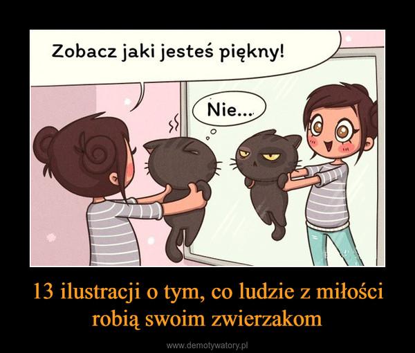 13 ilustracji o tym, co ludzie z miłości robią swoim zwierzakom –