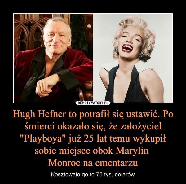 """Hugh Hefner to potrafił się ustawić. Po śmierci okazało się, że założyciel """"Playboya"""" już 25 lat temu wykupił sobie miejsce obok Marylin Monroe na cmentarzu – Kosztowało go to 75 tys. dolarów"""