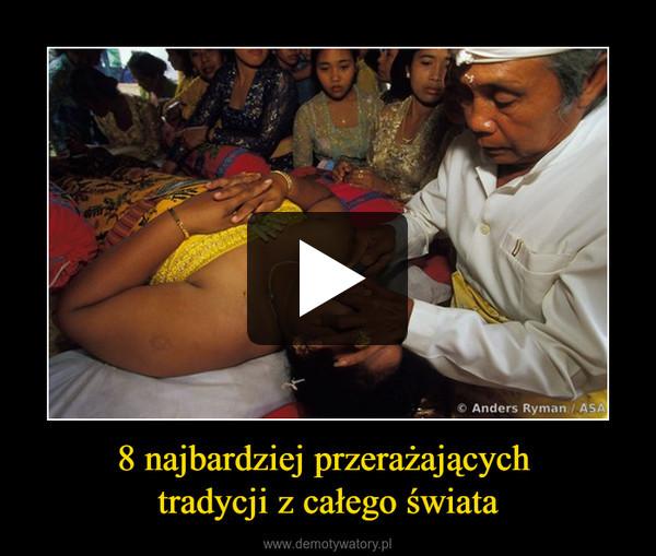8 najbardziej przerażających tradycji z całego świata –
