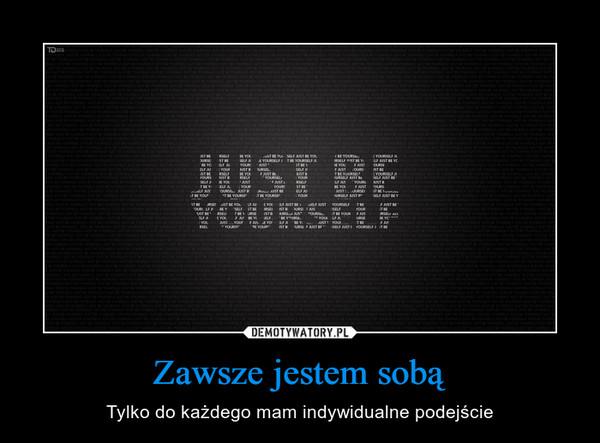Zawsze jestem sobą – Tylko do każdego mam indywidualne podejście