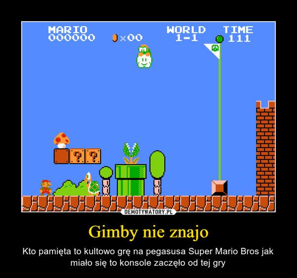 Gimby nie znajo – Kto pamięta to kultowo grę na pegasusa Super Mario Bros jak miało się to konsole zaczęło od tej gry
