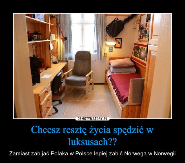 Chcesz resztę życia spędzić w luksusach?? – Zamiast zabijać Polaka w Polsce lepiej zabić Norwega w Norwegii