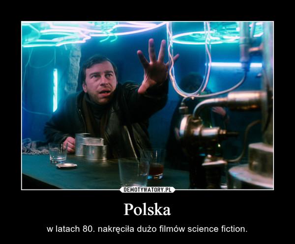 Polska – w latach 80. nakręciła dużo filmów science fiction.