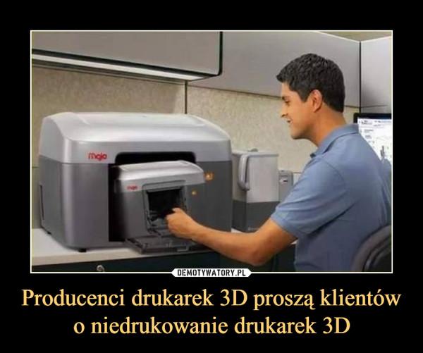 Producenci drukarek 3D proszą klientówo niedrukowanie drukarek 3D –