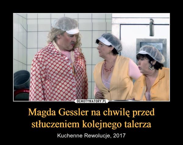 Magda Gessler na chwilę przed stłuczeniem kolejnego talerza – Kuchenne Rewolucje, 2017
