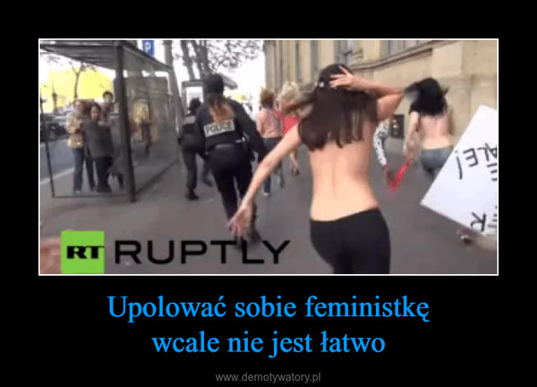 Upolować sobie feministkęwcale nie jest łatwo –