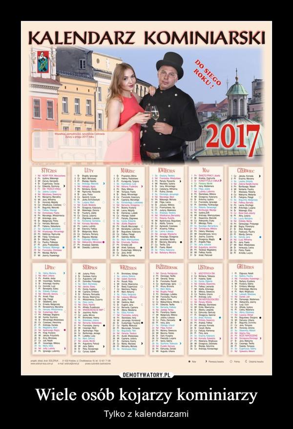 Wiele osób kojarzy kominiarzy – Tylko z kalendarzami