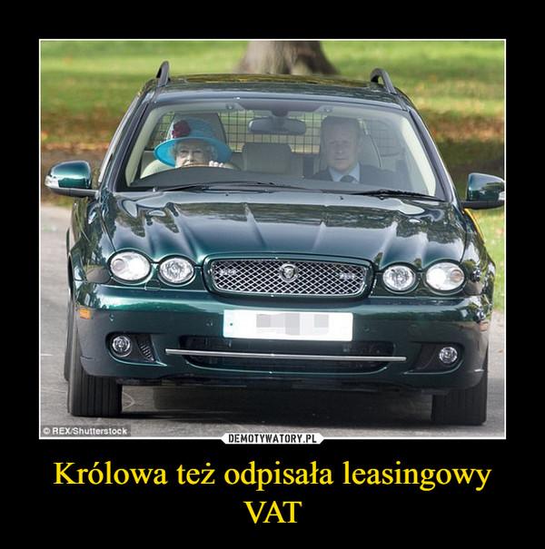 Królowa też odpisała leasingowy VAT –