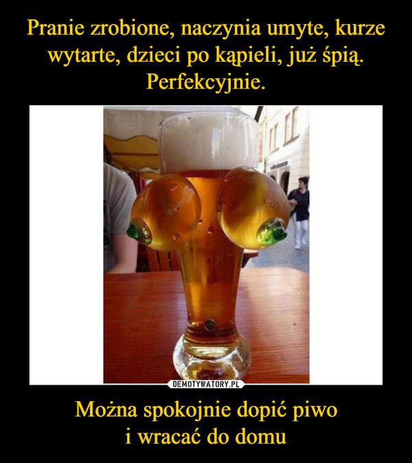Można spokojnie dopić piwoi wracać do domu –