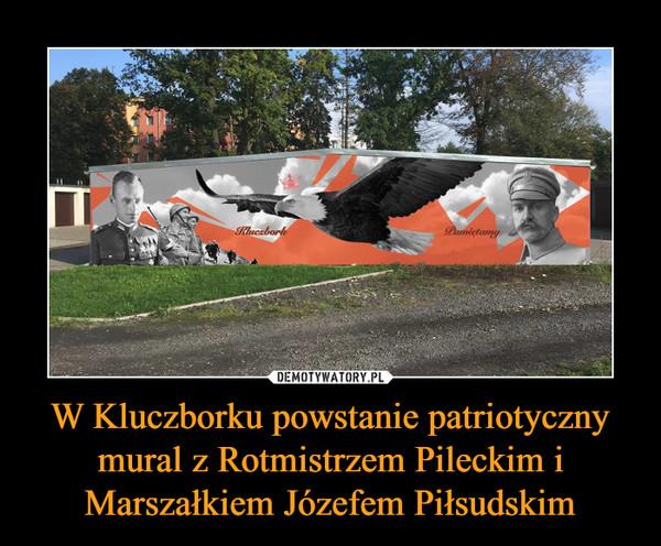 W Kluczborku powstanie patriotyczny mural z Rotmistrzem Pileckim i Marszałkiem Józefem Piłsudskim –