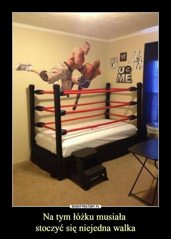 Na tym łóżku musiała stoczyć się niejedna walka –