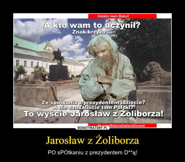 Jarosław z Żoliborza – PO sPOtkaniu z prezydentem D**ą!