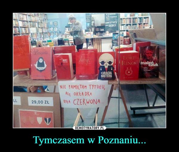 Tymczasem w Poznaniu... –  nie pamiętam tytułu, ale okładka była czerwona