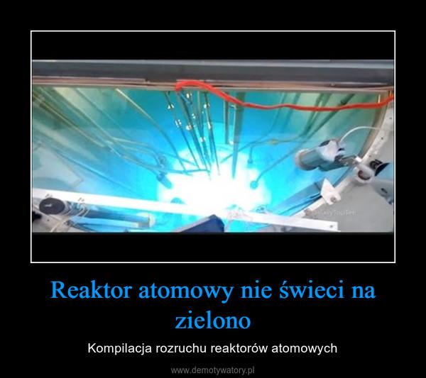 Reaktor atomowy nie świeci na zielono – Kompilacja rozruchu reaktorów atomowych