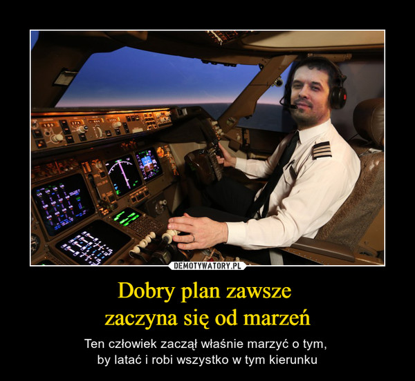 Dobry plan zawsze zaczyna się od marzeń – Ten człowiek zaczął właśnie marzyć o tym, by latać i robi wszystko w tym kierunku